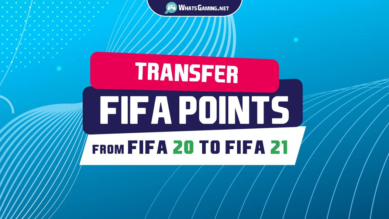 Can You Transfer FIFA Points or Coins from FIFA 20 to FIFA 21