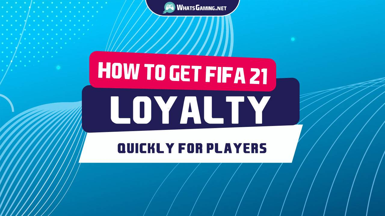 FIFA 21 - How to Get Loyalty Quick