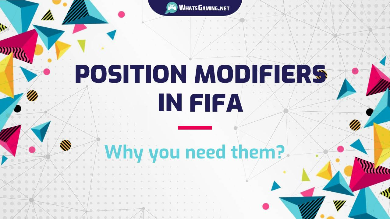 Position Modifiers in FIFA - All You Need to Know