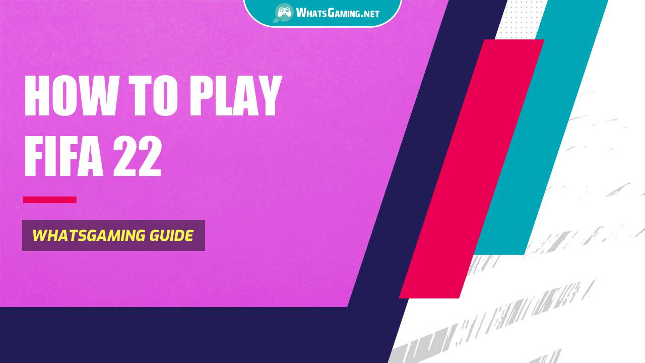 How to Play FIFA 22