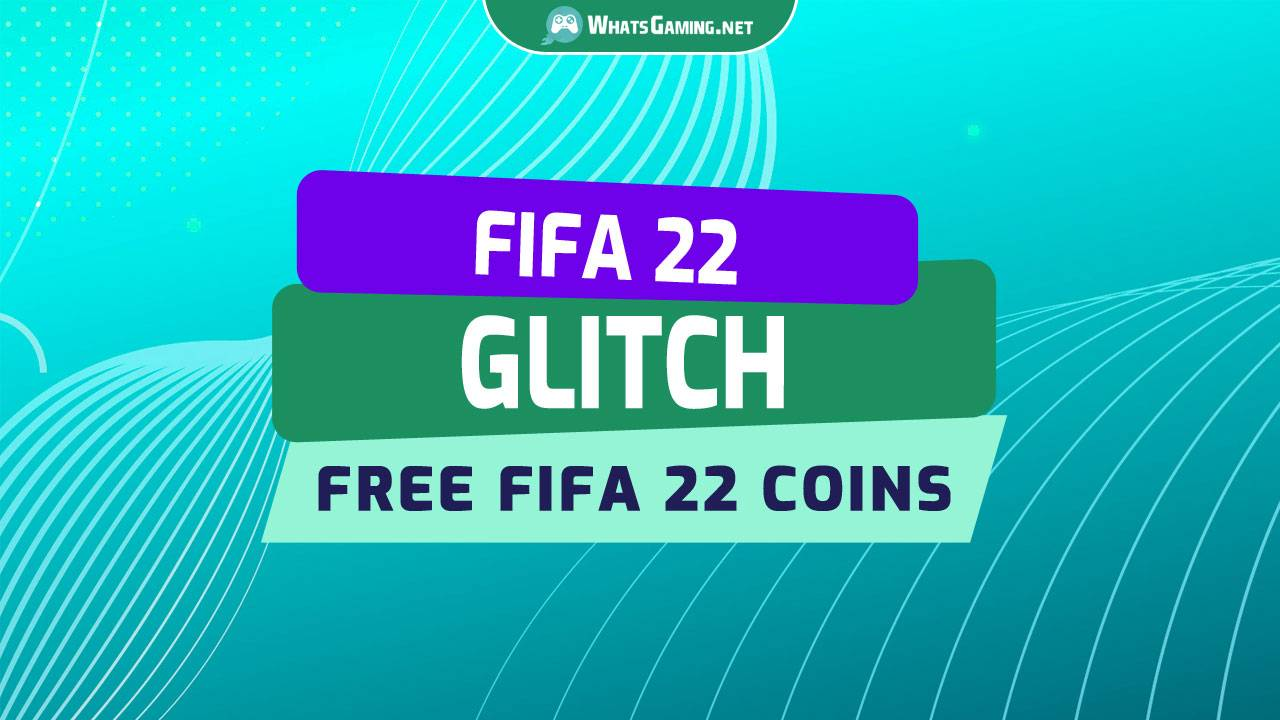 FIFA 22 Glitch - How to Get FIFA 22 Coins for Free